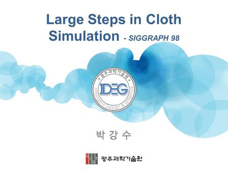 Large Steps in Cloth Simulation - SIGGRAPH 98 박 강 수박 강 수.