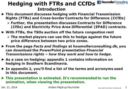 Copyright Houmoller Consulting © Hedging with FTRs and CCfDs Introduction ► This document discusses hedging with Financial Transmission Rights (FTRs) and.