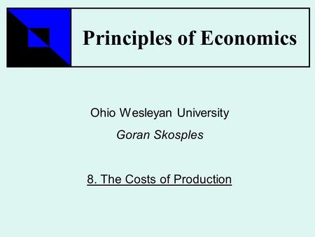 Principles of Economics Ohio Wesleyan University Goran Skosples The Costs of Production 8. The Costs of Production.