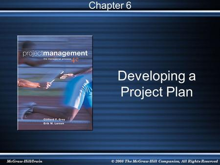 McGraw-Hill/Irwin© 2008 The McGraw-Hill Companies, All Rights Reserved Developing a Project Plan Chapter 6.