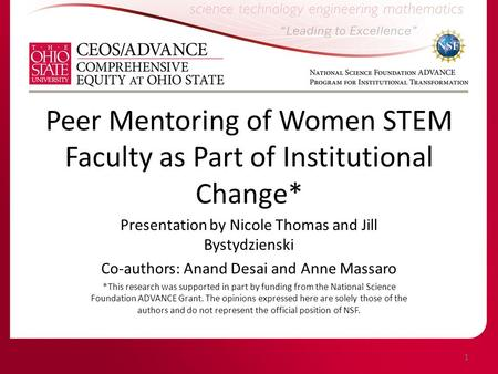 Peer Mentoring of Women STEM Faculty as Part of Institutional Change* Presentation by Nicole Thomas and Jill Bystydzienski Co-authors: Anand Desai and.