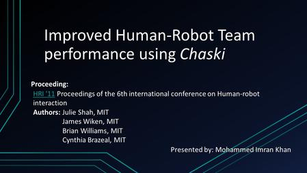 Improved Human-Robot Team performance using Chaski Proceeding: HRI '11HRI '11 Proceedings of the 6th international conference on Human-robot interaction.