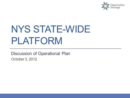 NYS STATE-WIDE PLATFORM Discussion of Operational Plan October 3, 2012.