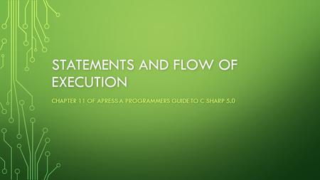 STATEMENTS AND FLOW OF EXECUTION CHAPTER 11 OF APRESS A PROGRAMMERS GUIDE TO C SHARP 5.0.