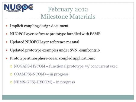 February 2012 Milestone Materials Implicit coupling design document NUOPC Layer software prototype bundled with ESMF Updated NUOPC Layer reference manual.