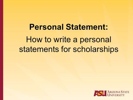 Personal Statement: How to write a personal statements for scholarships.