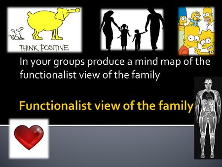 In your groups produce a mind map of the functionalist view of the family.