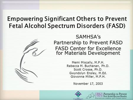 Empowering Significant Others to Prevent Fetal Alcohol Spectrum Disorders (FASD) SAMHSA's Partnership to Prevent FASD FASD Center for Excellence for Materials.