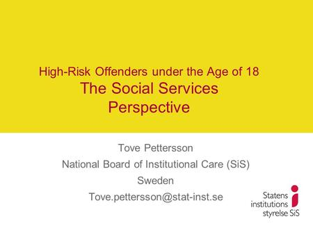 High-Risk Offenders under the Age of 18 The Social Services Perspective Tove Pettersson National Board of Institutional Care (SiS) Sweden