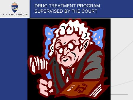 DRUG TREATMENT PROGRAM SUPERVISED BY THE COURT BERGEN Inhabitants: app.. 250.000 Number of injecting abusers: 1000 – 2500 OSLO Inhabitants: appr. 550.000.