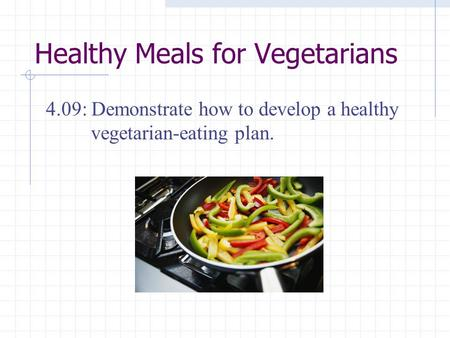 Healthy Meals for Vegetarians 4.09: Demonstrate how to develop a healthy vegetarian-eating plan.