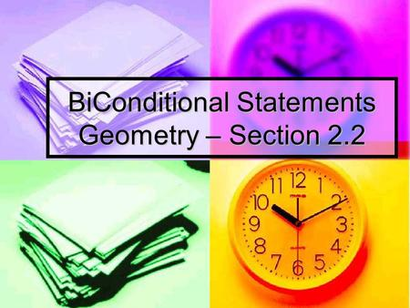 "BiConditional Statements Geometry – Section 2.2. BiConditional Statements Biconditional Statement: Biconditional Statement: Contains the words ""if and."