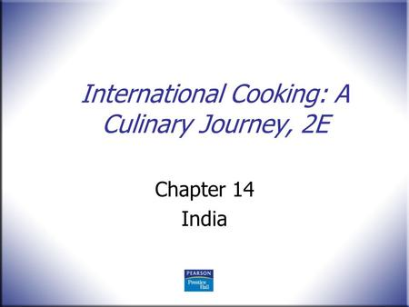 International Cooking: A Culinary Journey, 2E Chapter 14 India.