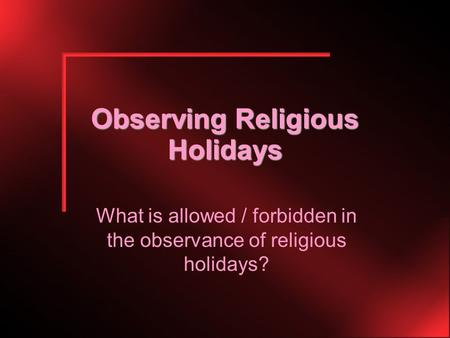 Observing Religious Holidays What is allowed / forbidden in the observance of religious holidays?
