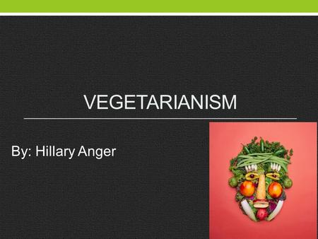 VEGETARIANISM By: Hillary Anger Vegetarianism Vegetarianism: encompasses the practice of following plant-based diets (fruits, vegetables, etc.), with.