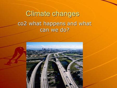 Climate changes co2 what happens and what can we do?