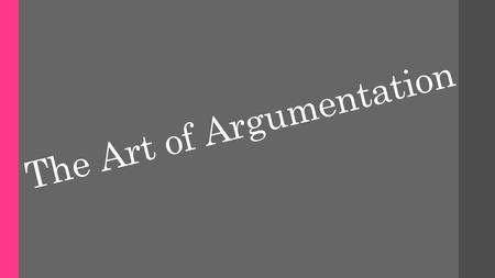 The Art of Argumentation. Getting Started… In your notes (yes, we are taking some notes today) tell me the difference between argument and persuasion.