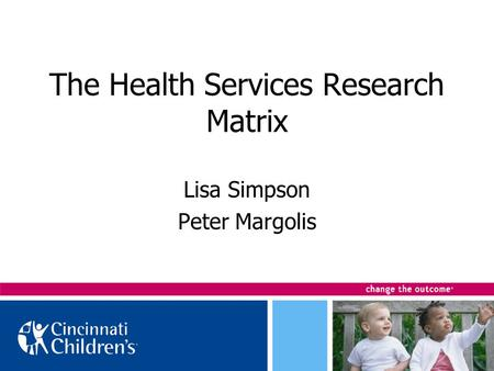 The Health Services Research Matrix Lisa Simpson Peter Margolis.