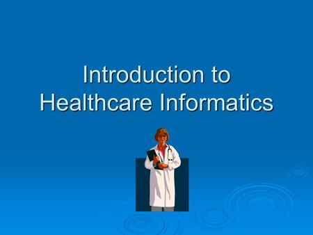 Introduction to Healthcare Informatics. Career Opportunities  There are many different types of medical careers that would appeal to people of all different.