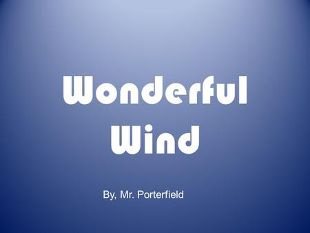 Wonderful Wind By, Mr. Porterfield. windmill Trouble Words move make makes made things bend kites turn fly.