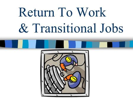 Return To Work & Transitional Jobs. Vincent & Vincent Companies (Dept. of Loss Control Engineering) P.O. Box 304 Freeland, PA 18224 Program Goals To lower.