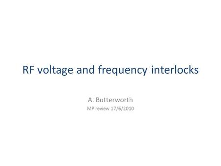 RF voltage and frequency interlocks A. Butterworth MP review 17/6/2010.
