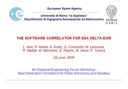 THE SOFTWARE CORRELATOR FOR ESA DELTA-DOR L. Iess, R. Abelló, A