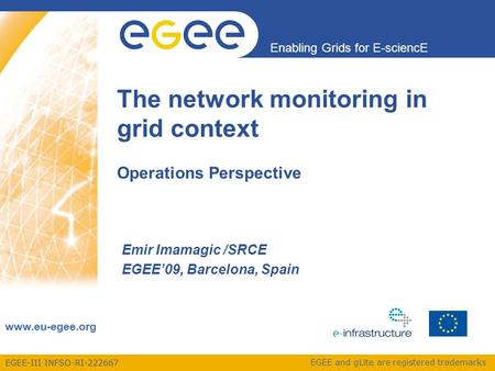 EGEE-III INFSO-RI-222667 Enabling Grids for E-sciencE www.eu-egee.org EGEE and gLite are registered trademarks The network monitoring in grid context Operations.