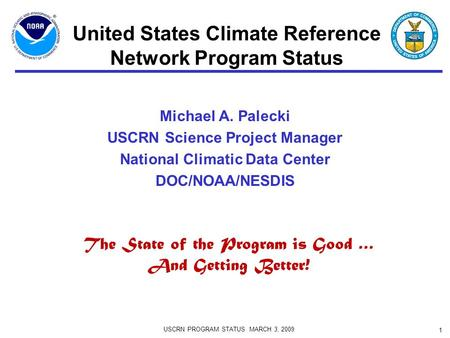 Michael A. Palecki USCRN Science Project Manager National Climatic Data Center DOC/NOAA/NESDIS USCRN PROGRAM STATUS MARCH 3, 2009 1 United States Climate.