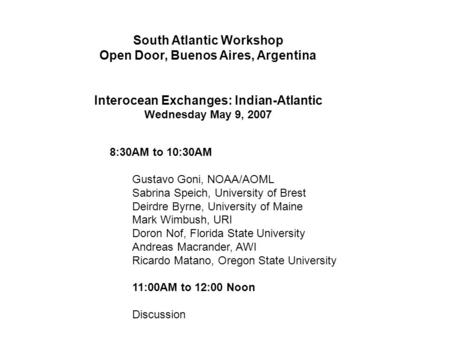 South Atlantic Workshop Open Door, Buenos Aires, Argentina Interocean Exchanges: Indian-Atlantic Wednesday May 9, 2007 8:30AM to 10:30AM Gustavo Goni,
