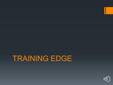 "TRAINING EDGE You may be asking, ""What is EDGE™?"" EDGE™ is the method you will use to teach. The key to making EDGE™ work is to use it for all teaching."