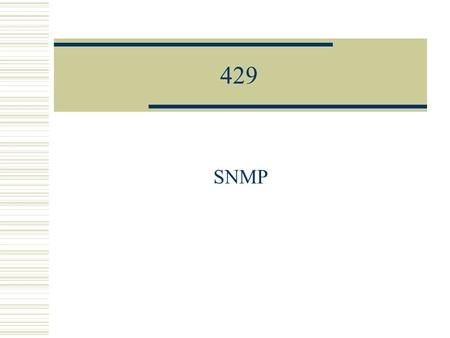 429 SNMP. (c) 2001, Hans Kruse and Shawn Ostermann 2 Objectives  Overview of SNMP  SNMP Tools  Direct Access to Cisco Routers.