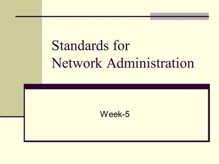 Standards for Network Administration Week-5. Standards for Network Administration 1. Management Information Base A structured database about a network.