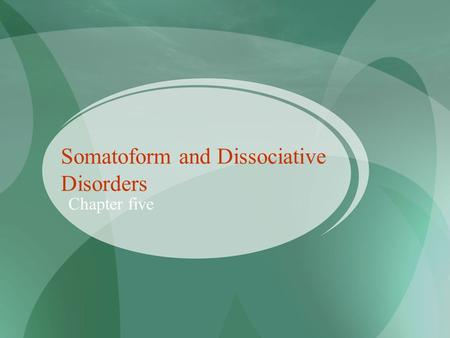 Somatoform and Dissociative Disorders Chapter five.