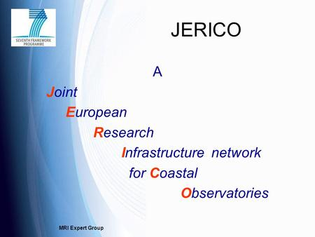 MRI Expert Group JERICO A Joint European Research Infrastructure network for Coastal Observatories.