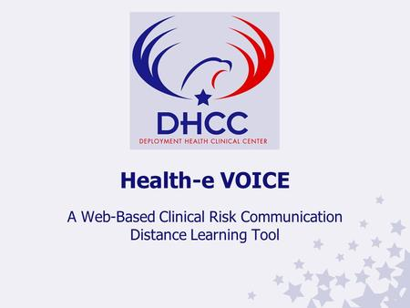 Health-e VOICE A Web-Based Clinical Risk Communication Distance Learning Tool.