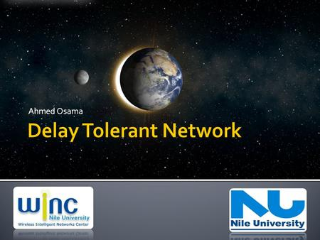 Ahmed Osama. What is Delay Tolerant Network?What is Delay Tolerant Network? DTN- WINC- Nile University2 IntroductionChallengesSummary S S D D No continuous.
