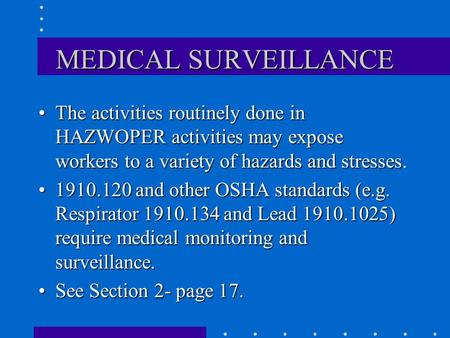 MEDICAL SURVEILLANCE The activities routinely done in HAZWOPER activities may expose workers to a variety of hazards and stressesThe activities routinely.