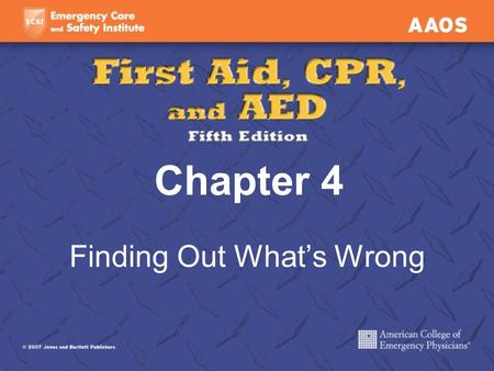 Chapter 4 Finding Out What's Wrong. Checking the Victim Victim assessment Sequence of actions that helps determine what is wrong Ensures safe and appropriate.