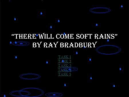 """There Will Come Soft Rains"" by Ray Bradbury Task 1 Task 2 Task 3 Task 4 Task 5."