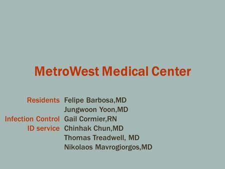 MetroWest Medical Center Residents Infection Control ID service. Felipe Barbosa,MD Jungwoon Yoon,MD Gail Cormier,RN Chinhak Chun,MD Thomas Treadwell, MD.