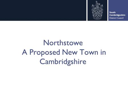 South Cambridgeshire District Council Northstowe A Proposed New Town in Cambridgshire.