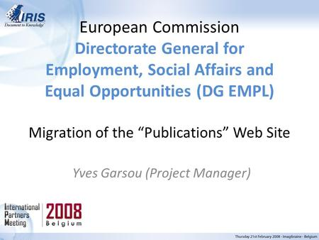 "European Commission Directorate General for Employment, Social Affairs and Equal Opportunities (DG EMPL) Migration of the ""Publications"" Web Site Yves."