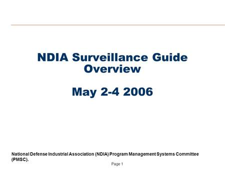 Page 1 National Defense Industrial Association (NDIA) Program Management Systems Committee (PMSC). NDIA Surveillance Guide Overview May 2-4 2006.