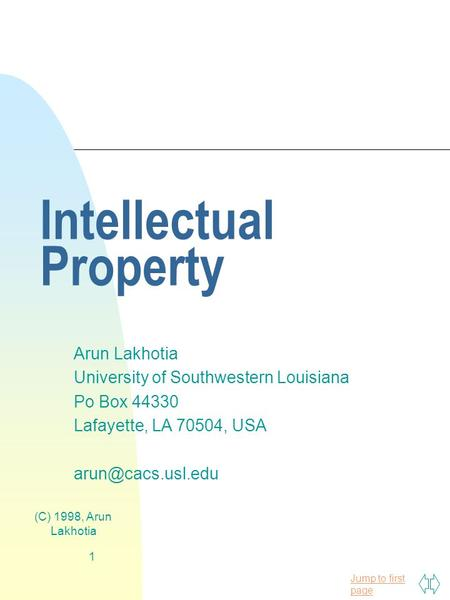 Jump to first page (C) 1998, Arun Lakhotia 1 Intellectual Property Arun Lakhotia University of Southwestern Louisiana Po Box 44330 Lafayette, LA 70504,