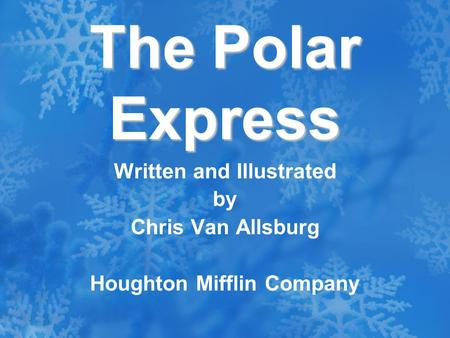 Written and Illustrated by Chris Van Allsburg Houghton Mifflin Company