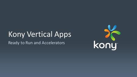 Kony Vertical Apps Ready to Run and Accelerators.