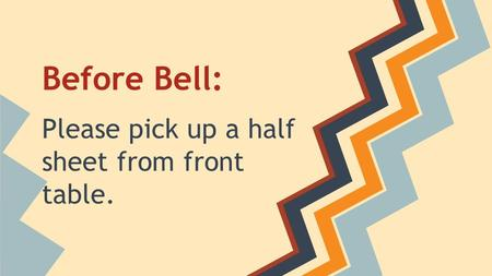 Before Bell: Please pick up a half sheet from front table.