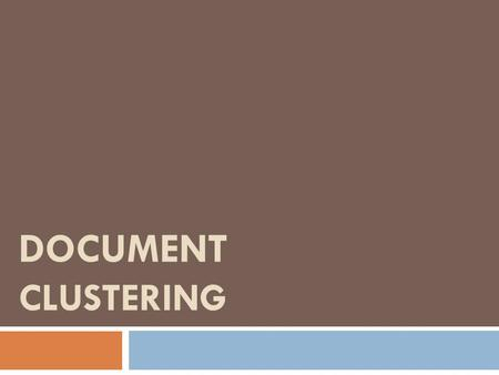 DOCUMENT CLUSTERING. Clustering  Automatically group related documents into clusters.  Example  Medical documents  Legal documents  Financial documents.