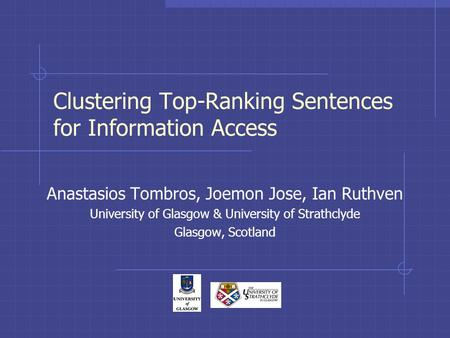 Clustering Top-Ranking Sentences for Information Access Anastasios Tombros, Joemon Jose, Ian Ruthven University of Glasgow & University of Strathclyde.